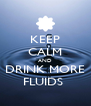 KEEP CALM AND DRINK MORE FLUIDS  - Personalised Poster A4 size