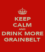 KEEP CALM AND DRINK MORE GRAINBELT - Personalised Poster A4 size