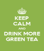 KEEP CALM AND DRINK MORE GREEN TEA - Personalised Poster A4 size