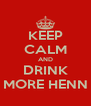 KEEP CALM AND DRINK MORE HENN - Personalised Poster A4 size