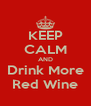 KEEP CALM AND Drink More Red Wine - Personalised Poster A4 size