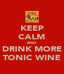KEEP CALM AND DRINK MORE TONIC WINE - Personalised Poster A4 size