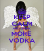 KEEP CALM AND DRINK MORE  VODKA - Personalised Poster A4 size