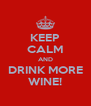 KEEP CALM AND DRINK MORE WINE! - Personalised Poster A4 size