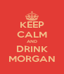 KEEP CALM AND DRINK MORGAN - Personalised Poster A4 size