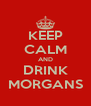 KEEP CALM AND DRINK MORGANS - Personalised Poster A4 size