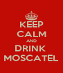 KEEP CALM AND DRINK  MOSCATEL - Personalised Poster A4 size