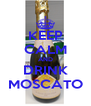 KEEP CALM AND DRINK MOSCATO - Personalised Poster A4 size
