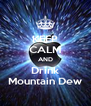 KEEP CALM AND Drink Mountain Dew - Personalised Poster A4 size