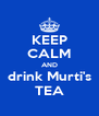 KEEP CALM AND drink Murti's TEA - Personalised Poster A4 size
