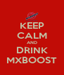 KEEP CALM AND DRINK MXBOOST - Personalised Poster A4 size