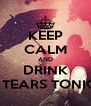 KEEP CALM AND DRINK MY TEARS TONIGHT - Personalised Poster A4 size