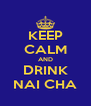 KEEP CALM AND DRINK NAI CHA - Personalised Poster A4 size