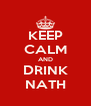 KEEP CALM AND DRINK NATH - Personalised Poster A4 size