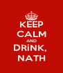 KEEP CALM AND DRiNK,  NATH - Personalised Poster A4 size