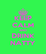KEEP CALM AND DRINK NATTY - Personalised Poster A4 size