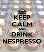 KEEP CALM AND DRINK NESPRESSO - Personalised Poster A4 size