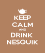 KEEP CALM AND DRINK  NESQUIK - Personalised Poster A4 size
