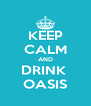 KEEP CALM AND DRINK  OASIS - Personalised Poster A4 size