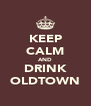 KEEP CALM AND DRINK OLDTOWN - Personalised Poster A4 size