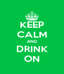 KEEP CALM AND DRINK ON - Personalised Poster A4 size