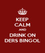 KEEP CALM AND DRINK ON DERS BINGOL - Personalised Poster A4 size
