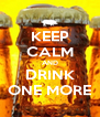 KEEP CALM AND DRINK ONE MORE - Personalised Poster A4 size