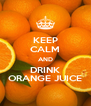 KEEP CALM AND DRINK ORANGE JUICE - Personalised Poster A4 size