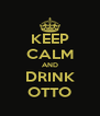 KEEP CALM AND DRINK OTTO - Personalised Poster A4 size