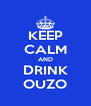 KEEP CALM AND DRINK OUZO - Personalised Poster A4 size