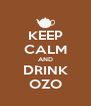 KEEP CALM AND DRINK OZO - Personalised Poster A4 size