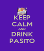 KEEP CALM AND DRINK PASITO - Personalised Poster A4 size