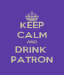 KEEP CALM AND DRINK  PATRON - Personalised Poster A4 size