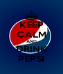KEEP CALM AND DRINK PEPSI - Personalised Poster A4 size
