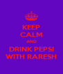 KEEP CALM AND DRINK PEPSI WITH RARESH - Personalised Poster A4 size