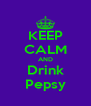 KEEP CALM AND Drink Pepsy - Personalised Poster A4 size