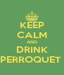 KEEP CALM AND DRINK PERROQUET  - Personalised Poster A4 size
