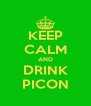 KEEP CALM AND DRINK PICON - Personalised Poster A4 size