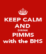KEEP CALM AND DRINK PIMMS with the BHS - Personalised Poster A4 size