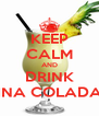 KEEP CALM AND DRINK PINA COLADAS - Personalised Poster A4 size