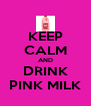 KEEP CALM AND DRINK PINK MILK - Personalised Poster A4 size