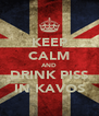 KEEP CALM AND DRINK PISS IN KAVOS - Personalised Poster A4 size