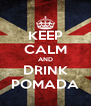 KEEP CALM AND DRINK POMADA - Personalised Poster A4 size