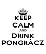 KEEP CALM AND DRINK PONGRÀCZ - Personalised Poster A4 size