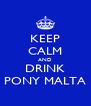 KEEP CALM AND DRINK PONY MALTA - Personalised Poster A4 size
