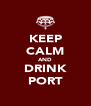 KEEP CALM AND DRINK PORT - Personalised Poster A4 size