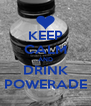 KEEP CALM AND DRINK POWERADE - Personalised Poster A4 size