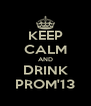 KEEP CALM AND DRINK PROM'13 - Personalised Poster A4 size