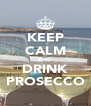 KEEP CALM AND DRINK PROSECCO - Personalised Poster A4 size