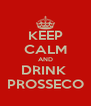 KEEP CALM AND DRINK  PROSSECO - Personalised Poster A4 size
